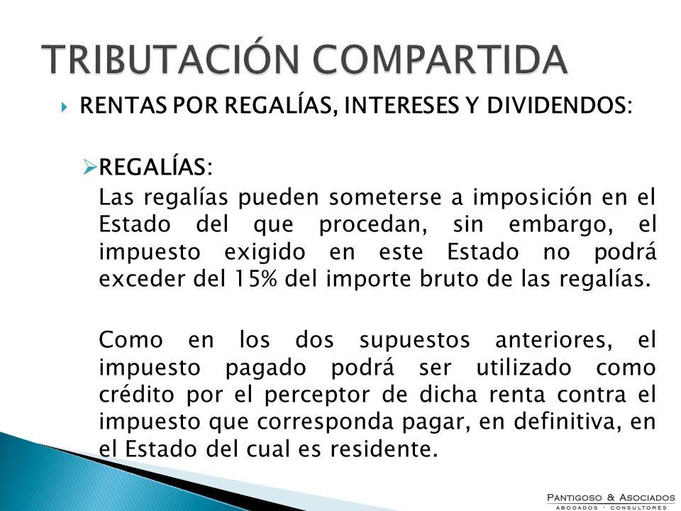 TRIBUTACIÓN COMPARTIDA RENTAS POR REGALÍAS, INTERESES Y DIVIDENDOS: REGALÍAS: Las regalías pueden someterse a imposición en el Estado del que procedan