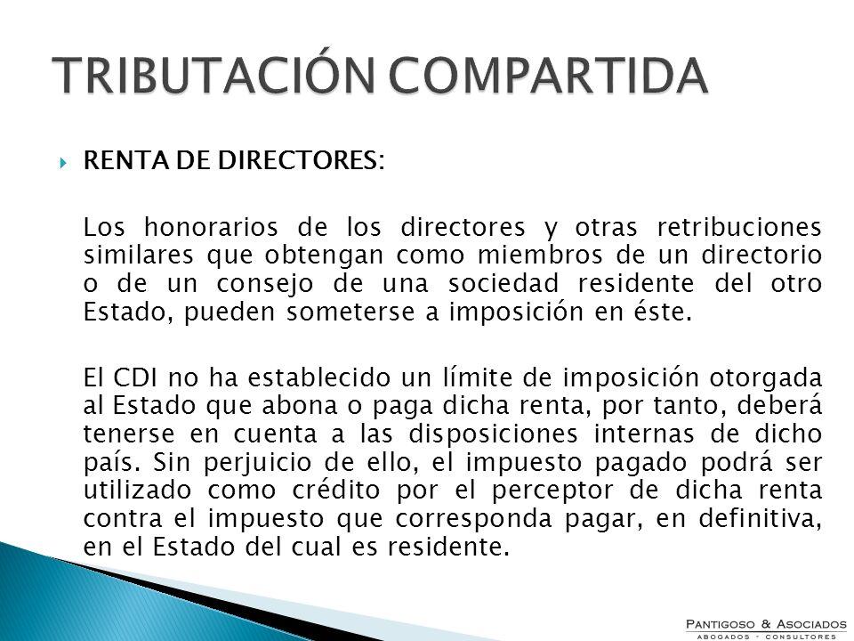 TRIBUTACIÓN COMPARTIDA RENTA DE DIRECTORES: Los honorarios de los directores y otras retribuciones similares que obtengan como miembros de un director