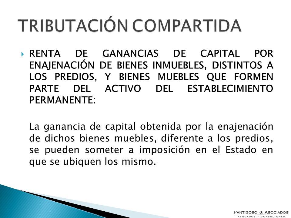TRIBUTACIÓN COMPARTIDA RENTA DE GANANCIAS DE CAPITAL POR ENAJENACIÓN DE BIENES INMUEBLES, DISTINTOS A LOS PREDIOS, Y BIENES MUEBLES QUE FORMEN PARTE D
