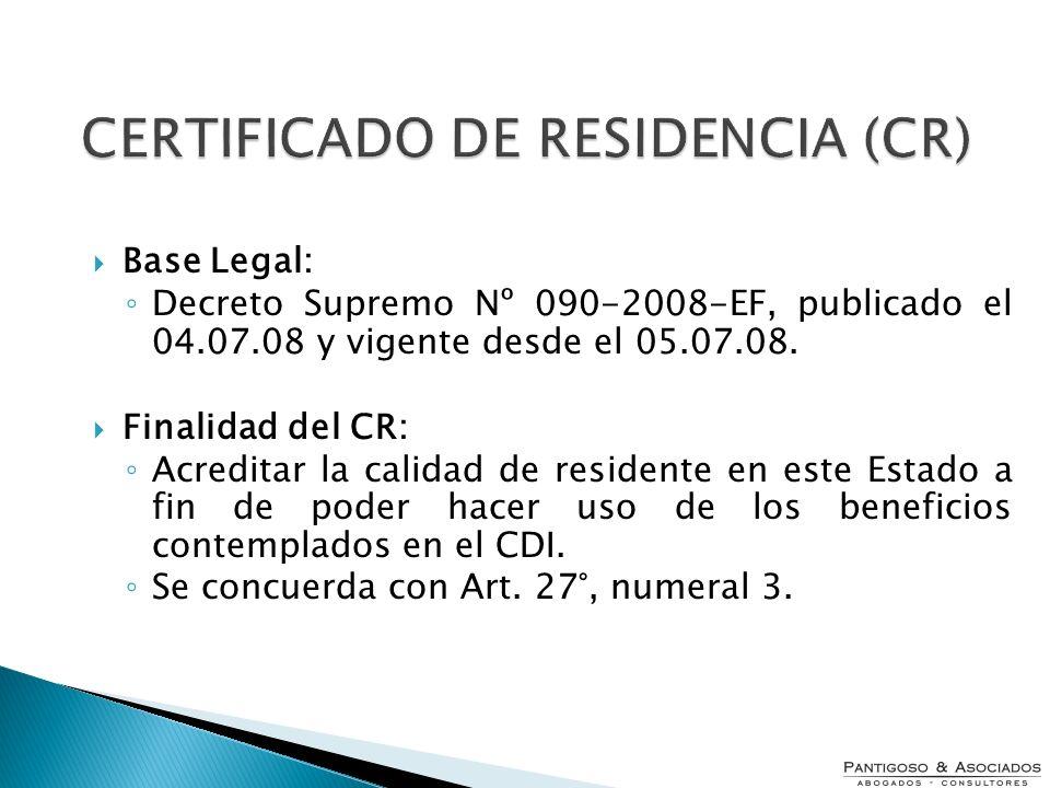 CERTIFICADO DE RESIDENCIA (CR) Base Legal: Decreto Supremo Nº 090-2008-EF, publicado el 04.07.08 y vigente desde el 05.07.08. Finalidad del CR: Acredi