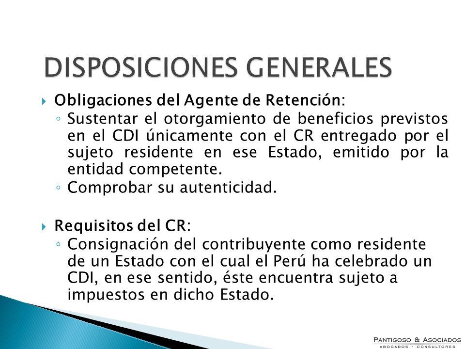 DISPOSICIONES GENERALES Obligaciones del Agente de Retención: Sustentar el otorgamiento de beneficios previstos en el CDI únicamente con el CR entrega