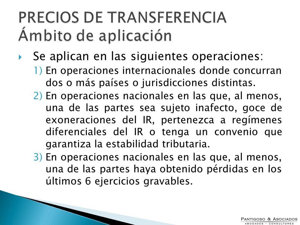 Se aplican en las siguientes operaciones: 1)En operaciones internacionales donde concurran dos o más países o jurisdicciones distintas. 2)En operacion