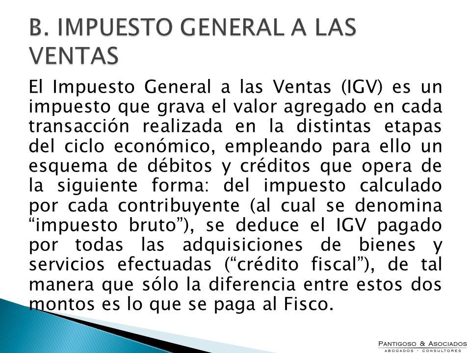 El Impuesto General a las Ventas (IGV) es un impuesto que grava el valor agregado en cada transacción realizada en la distintas etapas del ciclo econó