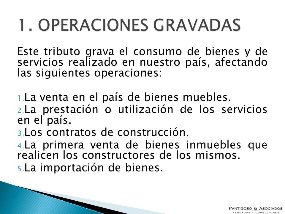 Este tributo grava el consumo de bienes y de servicios realizado en nuestro país, afectando las siguientes operaciones: 1. La venta en el país de bien