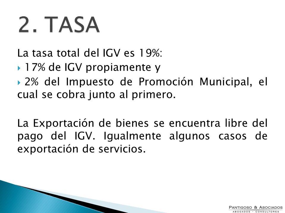 La tasa total del IGV es 19%: 17% de IGV propiamente y 2% del Impuesto de Promoción Municipal, el cual se cobra junto al primero. La Exportación de bi
