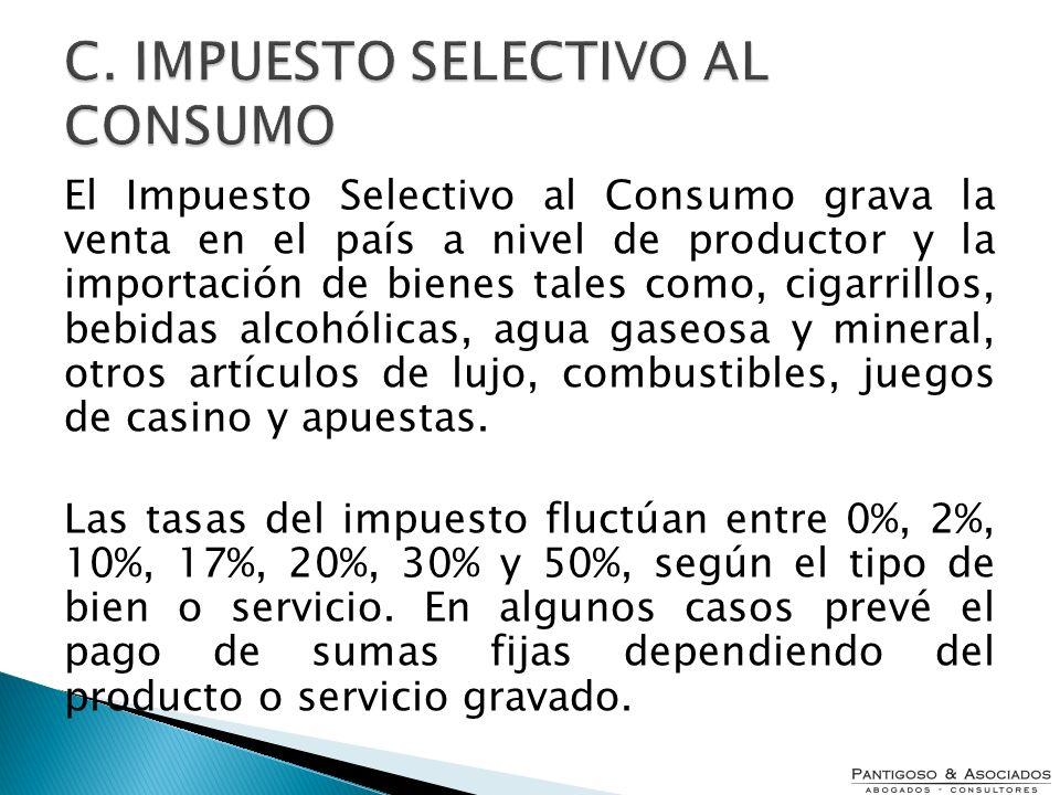 El Impuesto Selectivo al Consumo grava la venta en el país a nivel de productor y la importación de bienes tales como, cigarrillos, bebidas alcohólica
