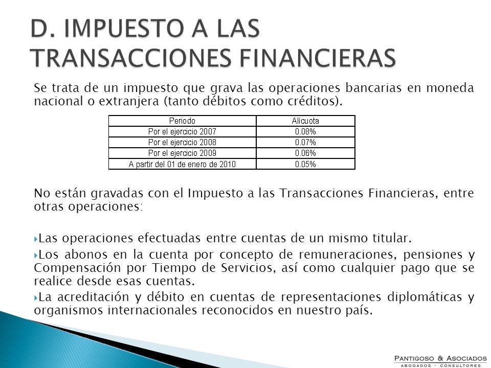 Se trata de un impuesto que grava las operaciones bancarias en moneda nacional o extranjera (tanto débitos como créditos). No están gravadas con el Im
