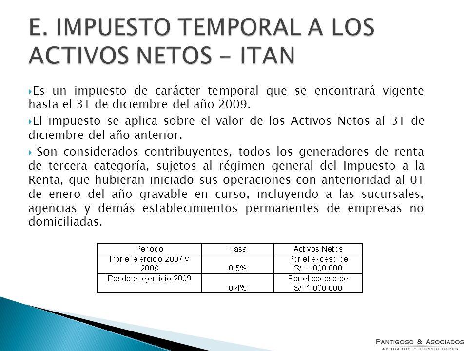 Es un impuesto de carácter temporal que se encontrará vigente hasta el 31 de diciembre del año 2009. El impuesto se aplica sobre el valor de los Activ