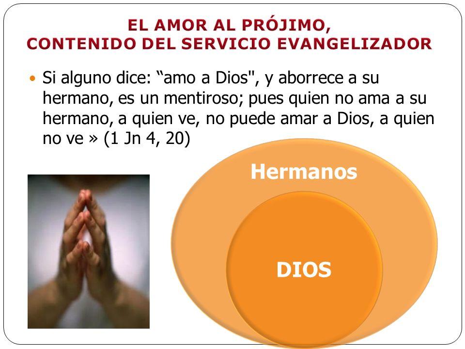Si alguno dice: amo a Dios'', y aborrece a su hermano, es un mentiroso; pues quien no ama a su hermano, a quien ve, no puede amar a Dios, a quien no v
