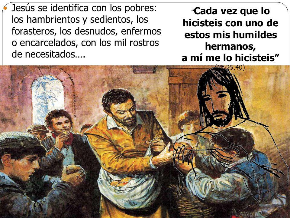 Jesús se identifica con los pobres: los hambrientos y sedientos, los forasteros, los desnudos, enfermos o encarcelados, con los mil rostros de necesit