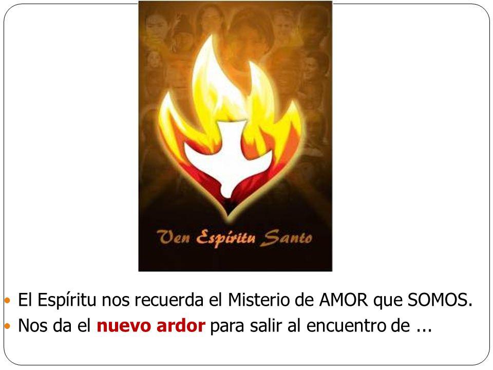 El Espíritu nos recuerda el Misterio de AMOR que SOMOS. Nos da el nuevo ardor para salir al encuentro de...
