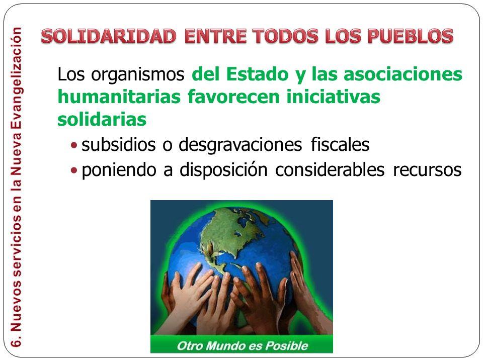 Los organismos del Estado y las asociaciones humanitarias favorecen iniciativas solidarias subsidios o desgravaciones fiscales poniendo a disposición considerables recursos