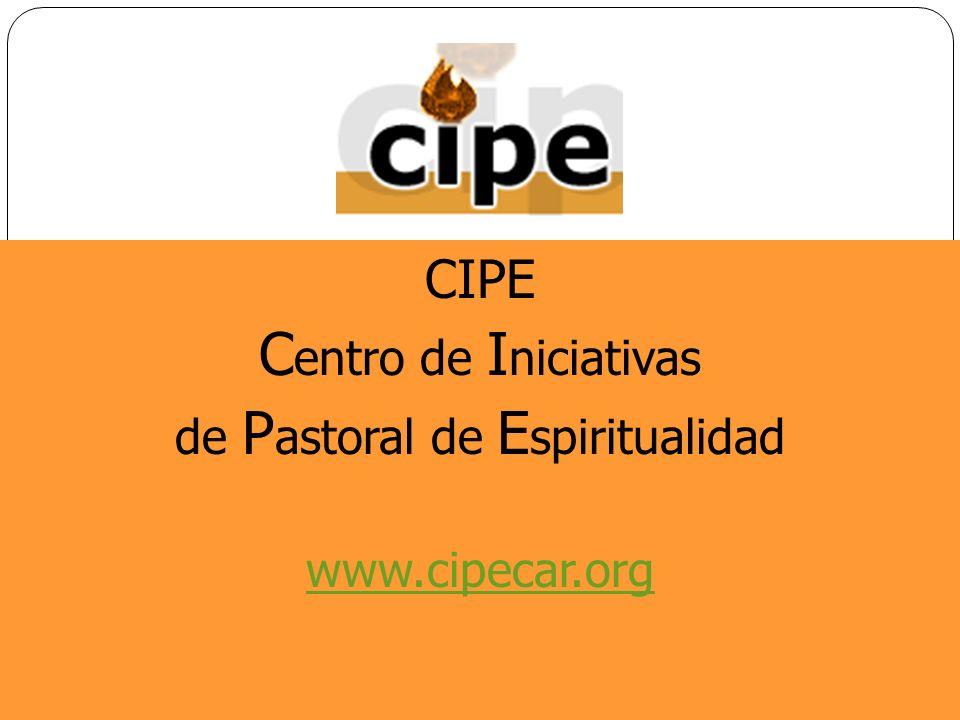 CIPE C entro de I niciativas de P astoral de E spiritualidad www.cipecar.org