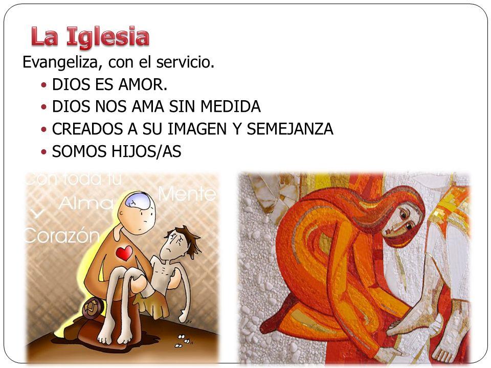 Evangeliza, con el servicio. DIOS ES AMOR. DIOS NOS AMA SIN MEDIDA CREADOS A SU IMAGEN Y SEMEJANZA SOMOS HIJOS/AS