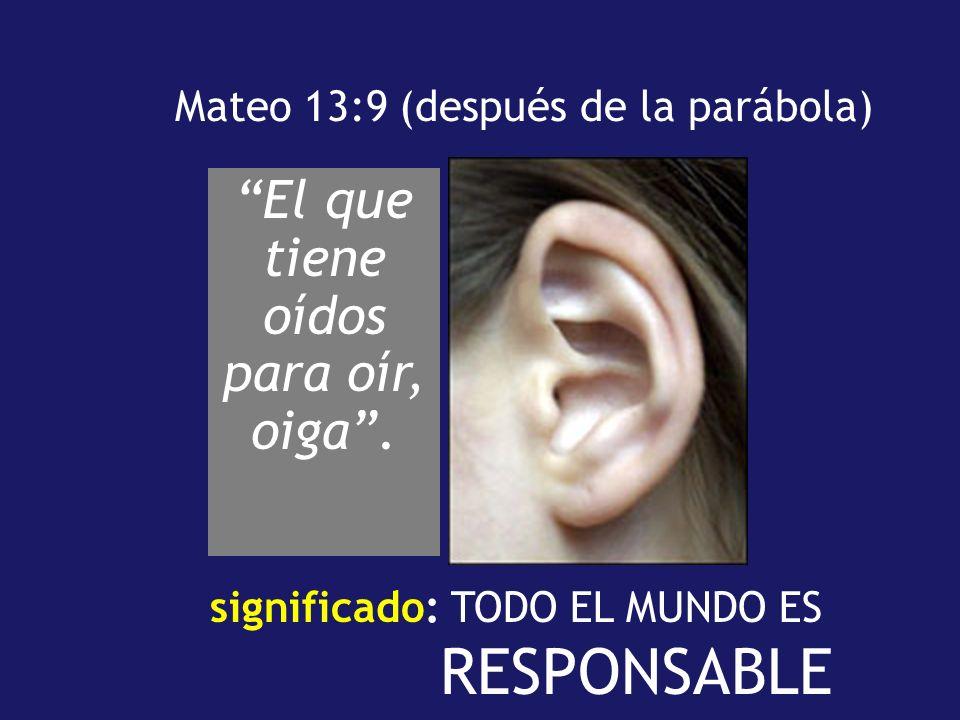Mateo 13:9 (después de la parábola) El que tiene oídos para oír, oiga.