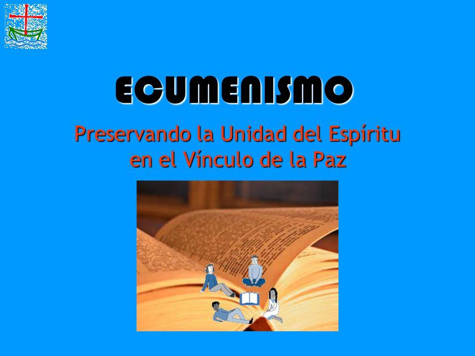 ECUMENISMO Preservando la Unidad del Espíritu en el Vínculo de la Paz