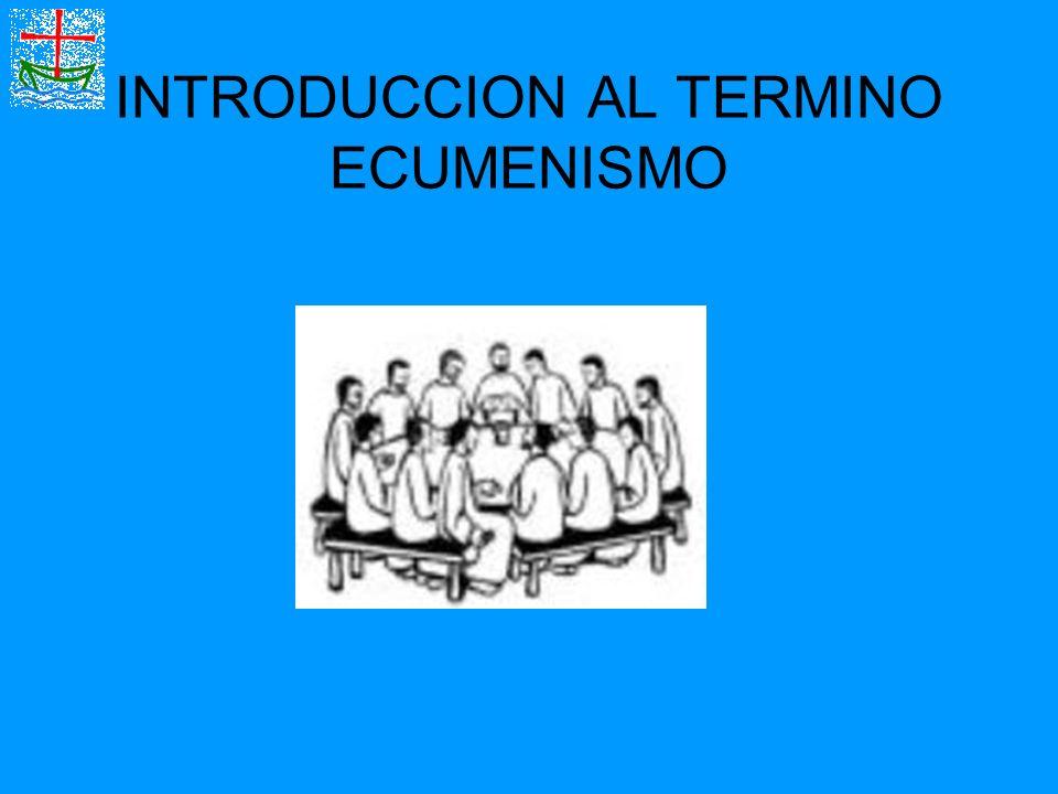 INTRODUCCION AL TERMINO ECUMENISMO