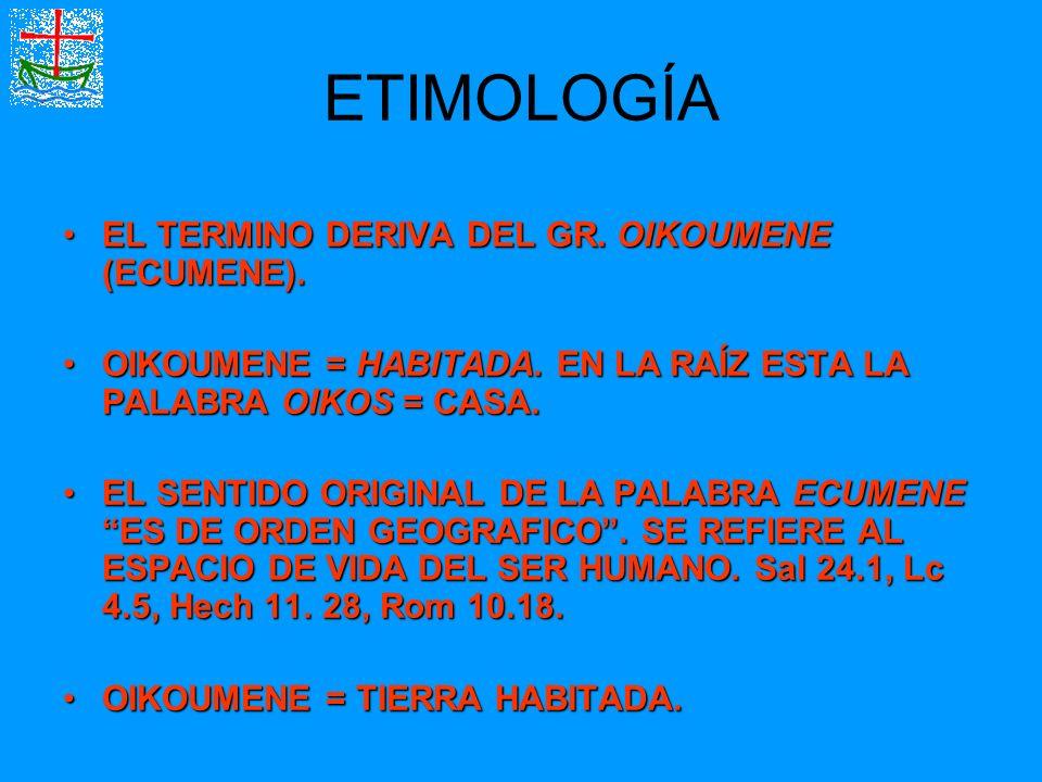 ETIMOLOGÍA EL TERMINO DERIVA DEL GR. OIKOUMENE (ECUMENE).EL TERMINO DERIVA DEL GR. OIKOUMENE (ECUMENE). OIKOUMENE = HABITADA. EN LA RAÍZ ESTA LA PALAB