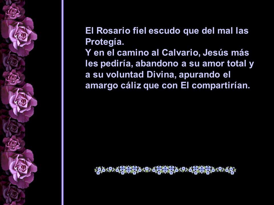 El Rosario, fiel testigo en las noches y en los días, El Rosario, arma y plegaria, y un sinfín de avemarías Para arrancar a las almas del enemigo, que agita