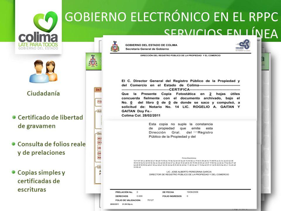 GOBIERNO ELECTRÓNICO EN EL RPPC SERVICIOS EN LÍNEA Ciudadanía Certificado de libertad de gravamen Consulta de folios reales y de prelaciones Copias si