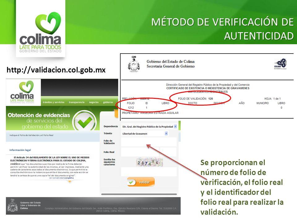 http://validacion.col.gob.mx MÉTODO DE VERIFICACIÓN DE AUTENTICIDAD Se proporcionan el número de folio de verificación, el folio real y el identificad