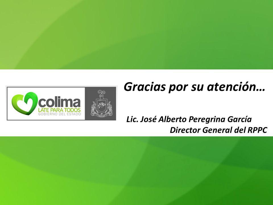 Gracias por su atención… Lic. José Alberto Peregrina García Director General del RPPC