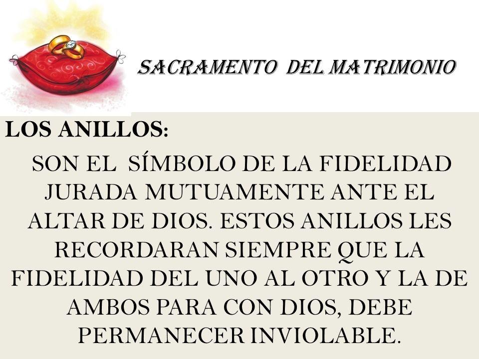 SACRAMENTO DEL MATRIMONIO LOS ANILLOS: SON EL SÍMBOLO DE LA FIDELIDAD JURADA MUTUAMENTE ANTE EL ALTAR DE DIOS. ESTOS ANILLOS LES RECORDARAN SIEMPRE QU