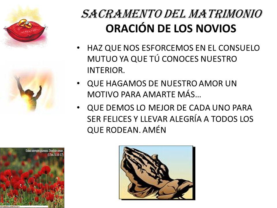 SACRAMENTO DEL MATRIMONIO ORACIÓN DE LOS NOVIOS HAZ QUE NOS ESFORCEMOS EN EL CONSUELO MUTUO YA QUE TÚ CONOCES NUESTRO INTERIOR. QUE HAGAMOS DE NUESTRO