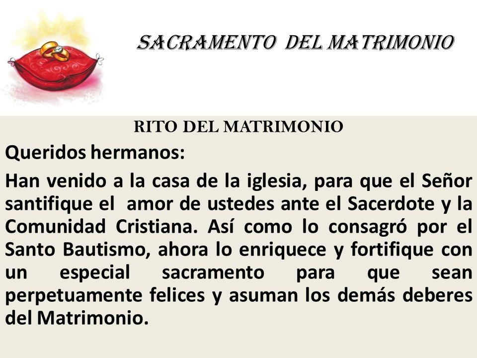 SACRAMENTO DEL MATRIMONIO RITO DEL MATRIMONIO Queridos hermanos: Han venido a la casa de la iglesia, para que el Señor santifique el amor de ustedes a