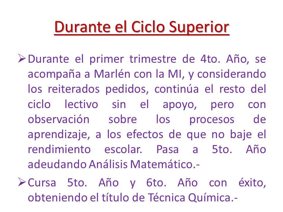 Durante el Ciclo Superior Durante el primer trimestre de 4to. Año, se acompaña a Marlén con la MI, y considerando los reiterados pedidos, continúa el