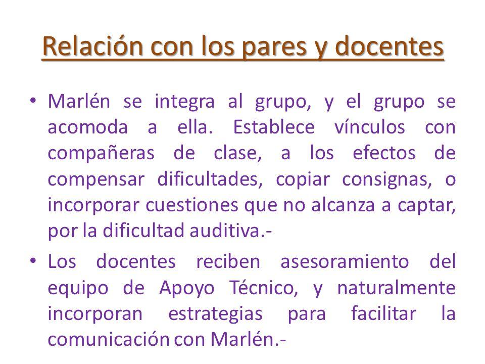Relación con los pares y docentes Marlén se integra al grupo, y el grupo se acomoda a ella. Establece vínculos con compañeras de clase, a los efectos