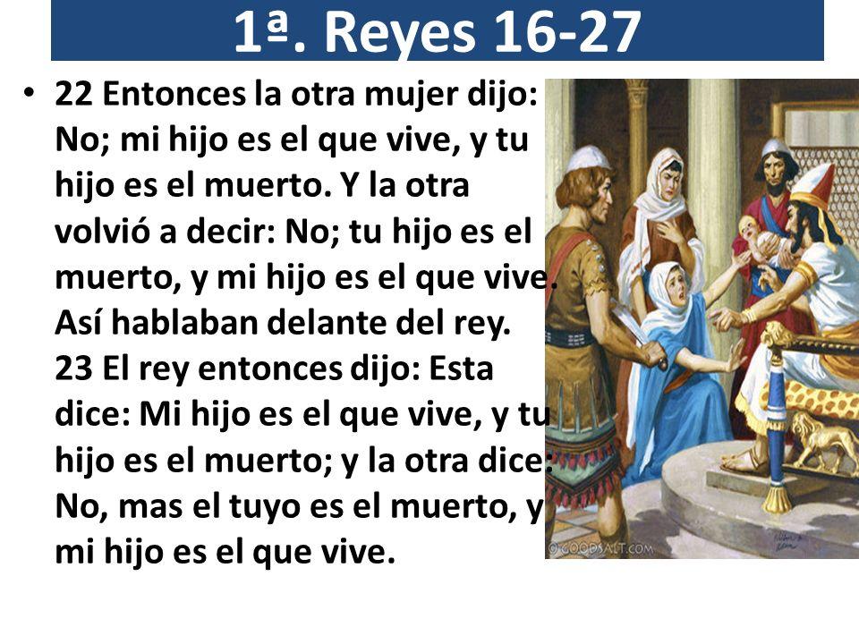 1ª.Reyes 16-27 24 Y dijo el rey: Traedme una espada.