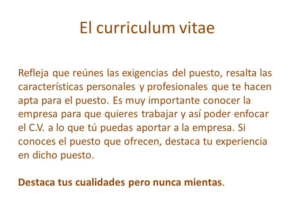 El curriculum vitae Refleja que reúnes las exigencias del puesto, resalta las características personales y profesionales que te hacen apta para el pue