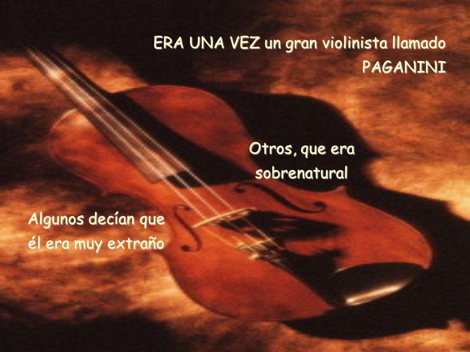 ERA UNA VEZ un gran violinista llamado PAGANINI Otros, que era sobrenatural Algunos decían que él era muy extraño 3