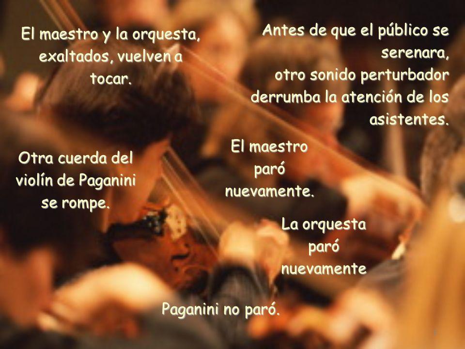 7 De repente, un sonido extraño interrumpe el solaz de la platea. Una de las cuerdas del violín de Paganini se rompió. El maestro paró. La orquestra p