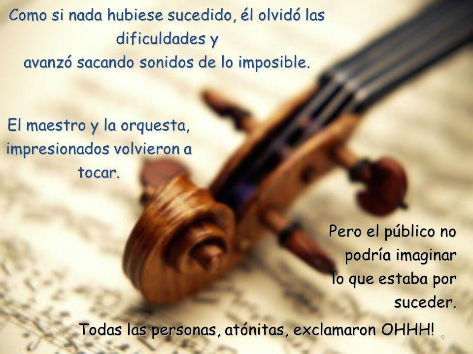 9 Como si nada hubiese sucedido, él olvidó las dificuldades y avanzó sacando sonidos de lo imposible.