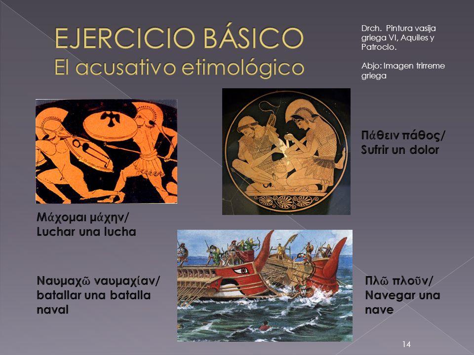 14 Drch. Pintura vasija griega VI, Aquiles y Patroclo. Abjo: Imagen trirreme griega