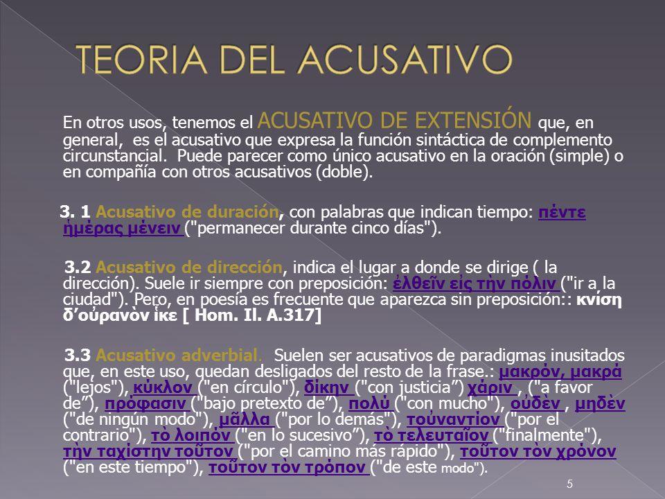 En otros usos, tenemos el ACUSATIVO DE EXTENSIÓN que, en general, es el acusativo que expresa la función sintáctica de complemento circunstancial. Pue
