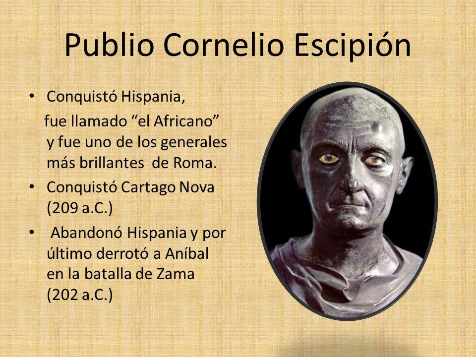 Publio Cornelio Escipión Conquistó Hispania, fue llamado el Africano y fue uno de los generales más brillantes de Roma.