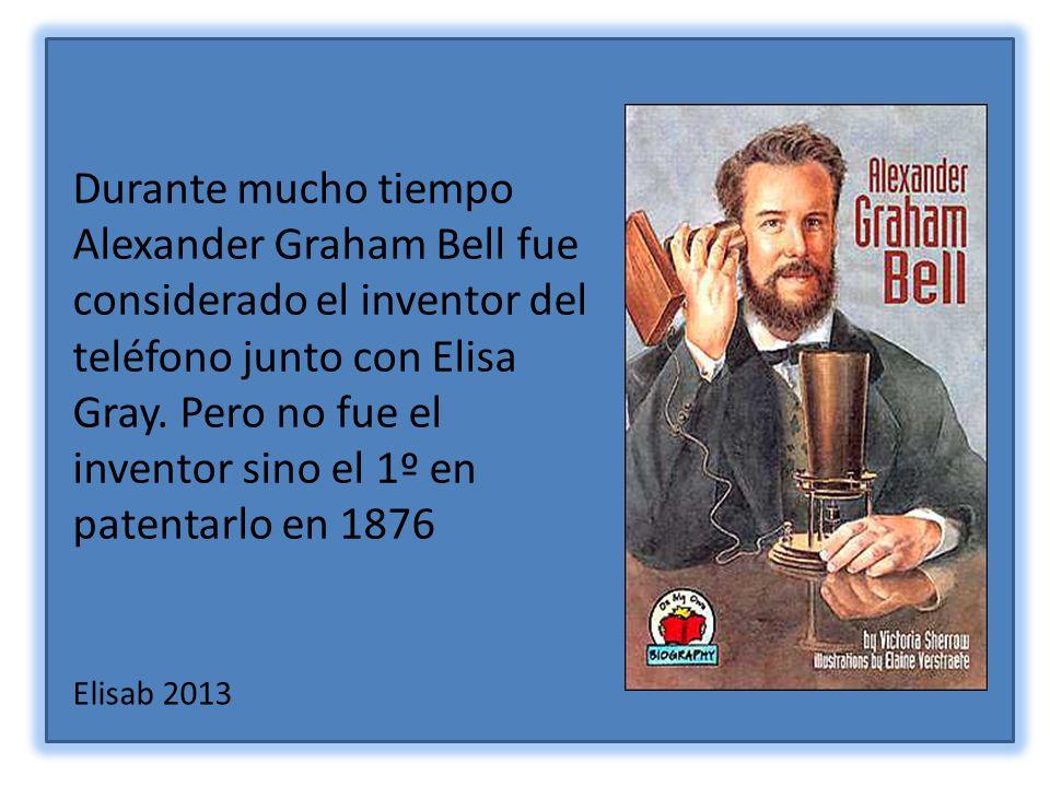 Durante mucho tiempo Alexander Graham Bell fue considerado el inventor del teléfono junto con Elisa Gray.