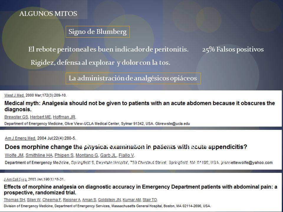 ALGUNOS MITOS Signo de Blumberg El rebote peritoneal es buen indicador de peritonitis.25% Falsos positivos Rigidez, defensa al explorar y dolor con la