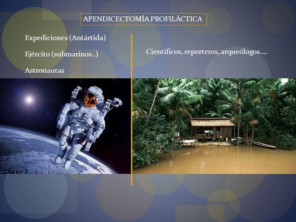APENDICECTOMÍA PROFILÁCTICA Expediciones (Antártida) Ejército (submarinos..) Científicos, reporteros, arqueólogos.... Astronautas