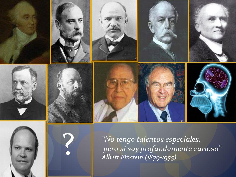 No tengo talentos especiales, pero sí soy profundamente curioso Albert Einstein (1879-1955) ?