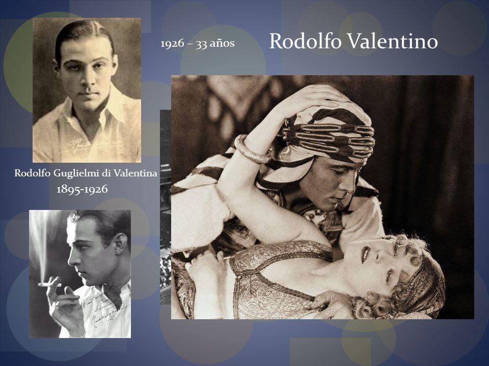 1926 – 33 años Rodolfo Guglielmi di Valentina 1895-1926 Rodolfo Valentino