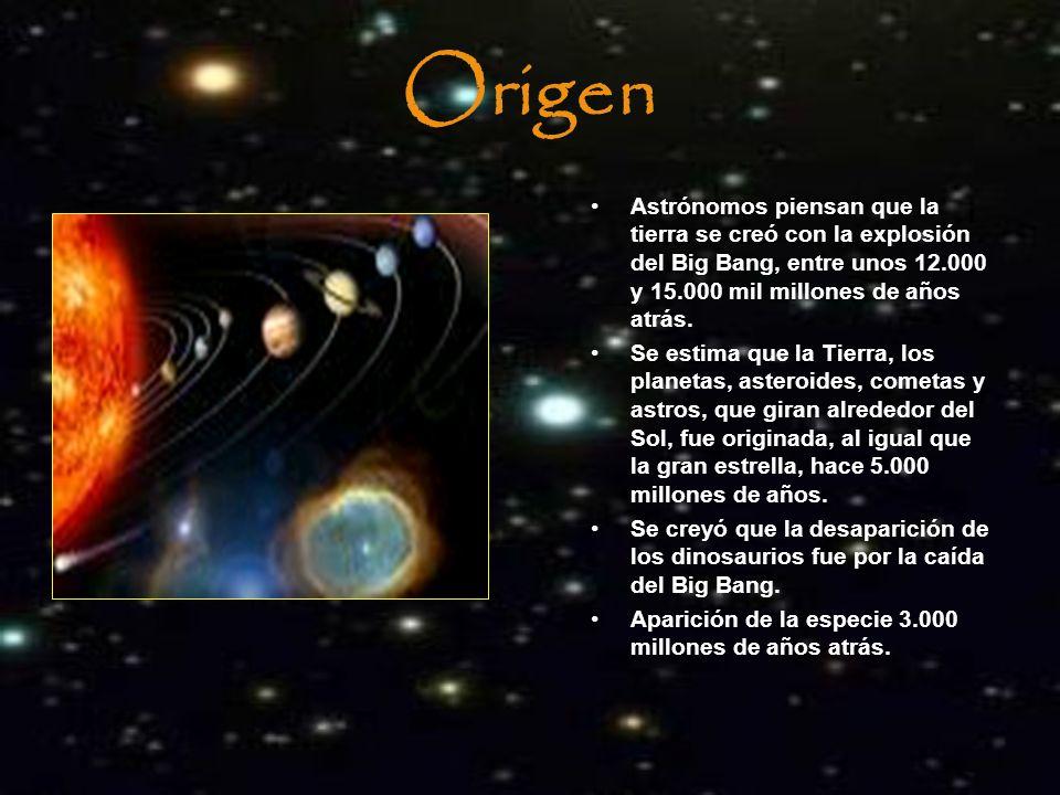 Origen Astrónomos piensan que la tierra se creó con la explosión del Big Bang, entre unos 12.000 y 15.000 mil millones de años atrás. Se estima que la