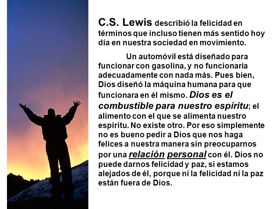 C.S. Lewis describió la felicidad en términos que incluso tienen más sentido hoy día en nuestra sociedad en movimiento. Un automóvil está diseñado par