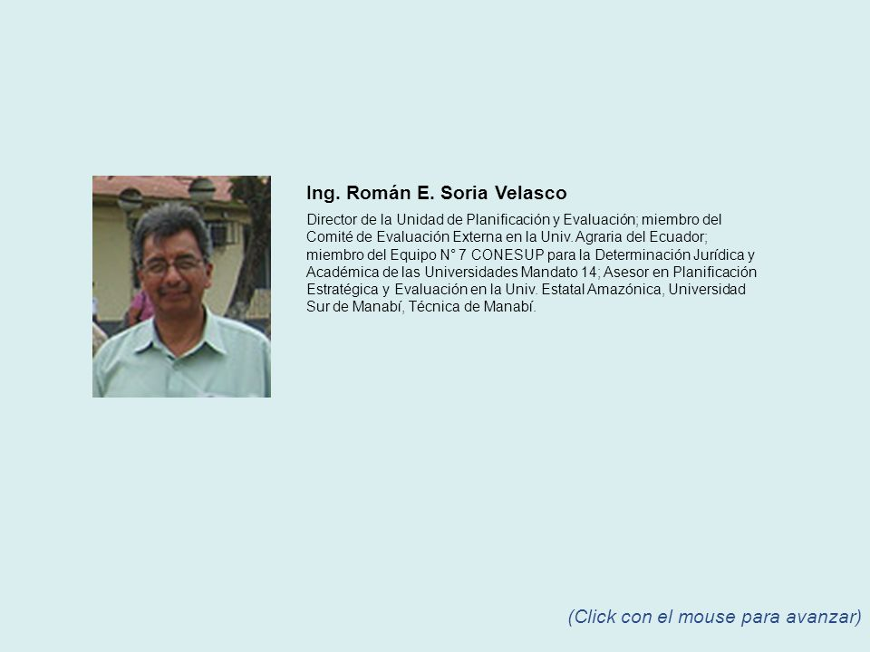 Ing. Román E. Soria Velasco Director de la Unidad de Planificación y Evaluación; miembro del Comité de Evaluación Externa en la Univ. Agraria del Ecua
