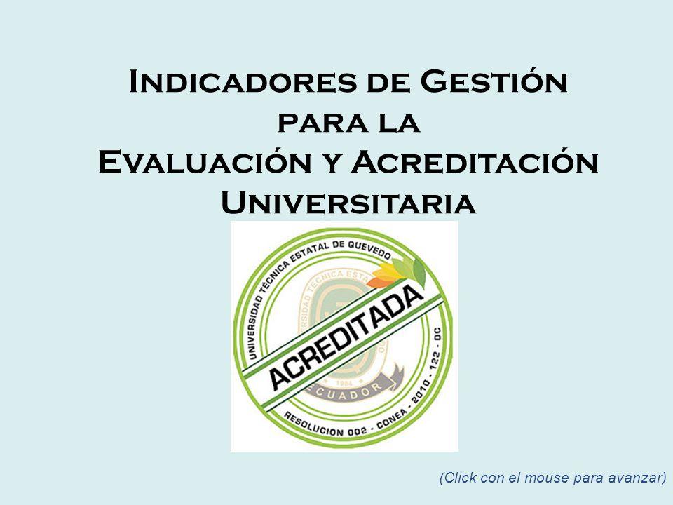 (Click con el mouse para avanzar) Indicadores de Gestión para la Evaluación y Acreditación Universitaria