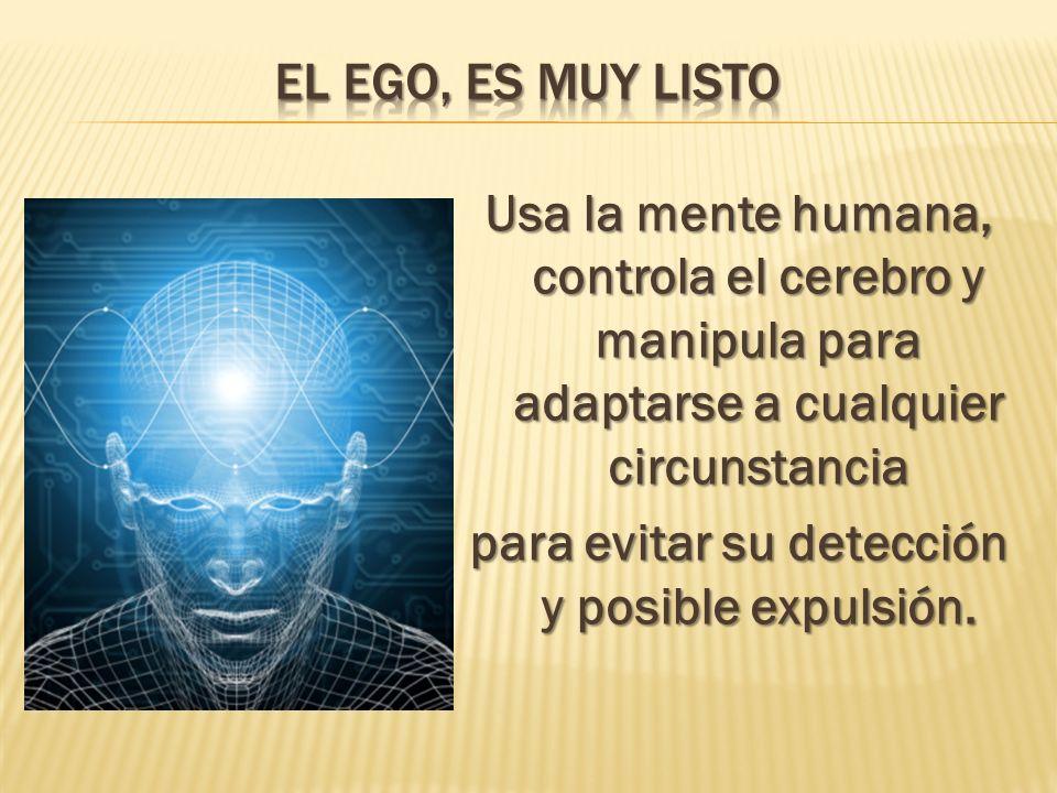 Usa la mente humana, controla el cerebro y manipula para adaptarse a cualquier circunstancia para evitar su detección y posible expulsión.