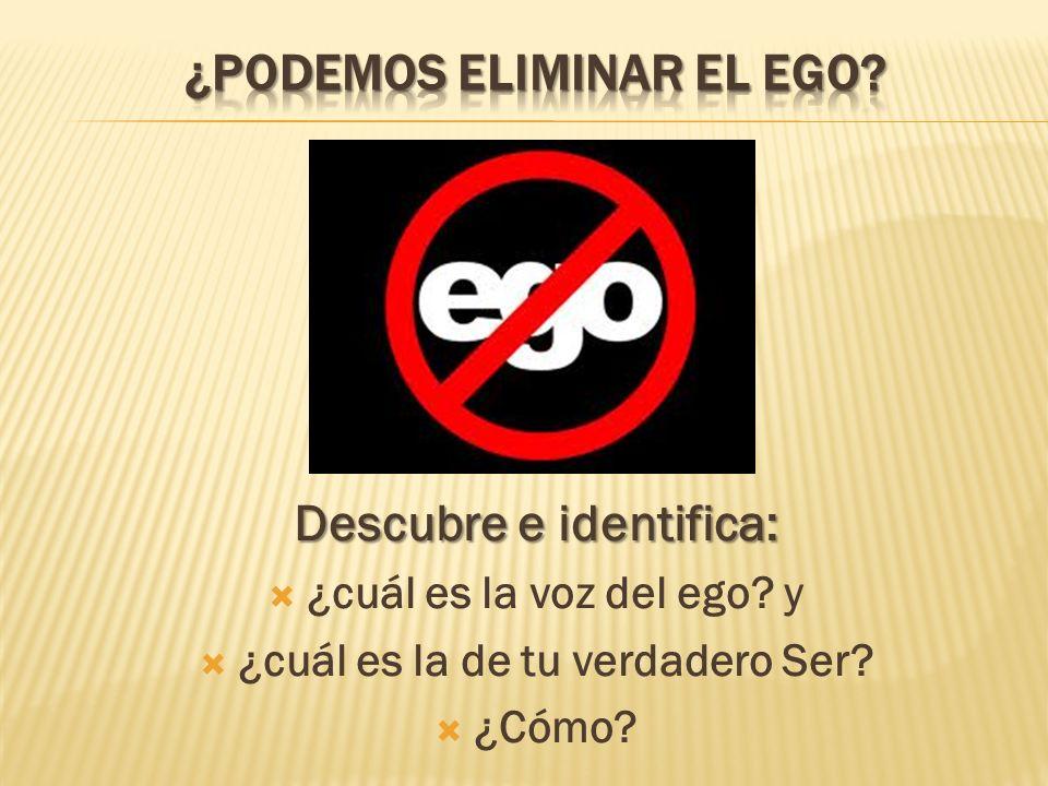 Descubre e identifica: ¿cuál es la voz del ego? y ¿cuál es la de tu verdadero Ser? ¿Cómo?